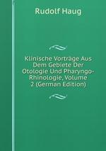 Klinische Vortrge Aus Dem Gebiete Der Otologie Und Pharyngo-Rhinologie, Volume 2 (German Edition)