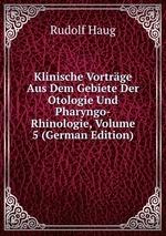 Klinische Vortrge Aus Dem Gebiete Der Otologie Und Pharyngo-Rhinologie, Volume 5 (German Edition)