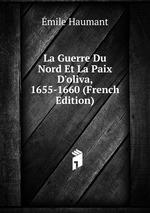 La Guerre Du Nord Et La Paix D`oliva, 1655-1660 (French Edition)