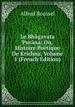 Le Bhgavata Purna: Ou, Histoire Potique De Krichna, Volume 1 (French Edition)