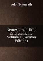 Neutestamentliche Zeitgeschichte, Volume 1 (German Edition)