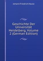 Geschichte Der Universitt Heidelberg, Volume 2 (German Edition)