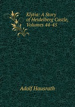 Klytia: A Story of Heidelberg Castle, Volumes 44-45