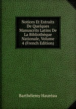 Notices Et Extraits De Quelques Manuscrits Latins De La Bibliothque Nationale, Volume 4 (French Edition)