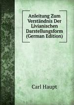 Anleitung Zum Verstndnis Der Livianischen Darstellungsform (German Edition)