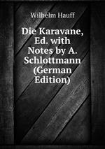 Die Karavane, Ed. with Notes by A. Schlottmann (German Edition)