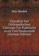Grundriss Der Orthopadischen Chirurgie Fur Praktische Arzte Und Studierende (German Edition)