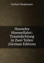 Hanneles Himmelfahrt: Traumdichtung in Zwei Teilen (German Edition)