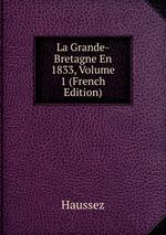 La Grande-Bretagne En 1833, Volume 1 (French Edition)