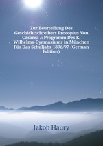 Zur Beurteilung Des Geschichtschreibers Procopius Von Csarea .: Programm Des K. Wilhelms-Gymnasiums in Mnchen Fr Das Schuljahr 1896/97 (German Edition)