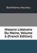 Histoire Littraire Du Maine, Volume 6 (French Edition)