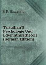 Tertullian`S Psychologie Und Eckenntnisstheorie (German Edition)