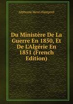 Du Ministre De La Guerre En 1850, Et De L`Algrie En 1851 (French Edition)