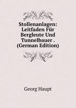 Stollenanlagen: Leitfaden Fr Bergleute Und Tunnelbauer . (German Edition)