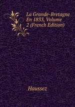 La Grande-Bretagne En 1833, Volume 2 (French Edition)