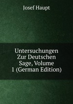 Untersuchungen Zur Deutschen Sage, Volume 1 (German Edition)