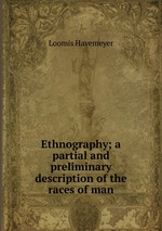 Ethnography; a partial and preliminary description of the races of man