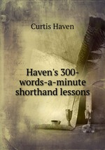 Haven`s 300-words-a-minute shorthand lessons