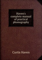 Haven`s complete manual of practical phonography