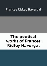 The poetical works of Frances Ridley Havergal