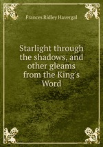 Starlight through the shadows, and other gleams from the King`s Word