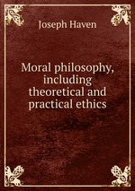Moral philosophy, including theoretical and practical ethics
