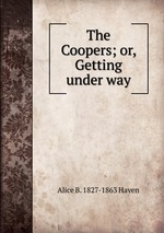 The Coopers; or, Getting under way