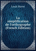 La simplification de l`orthographe (French Edition)