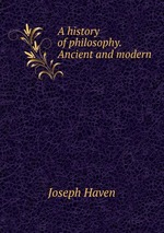 A history of philosophy. Ancient and modern