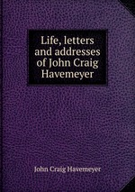 Life, letters and addresses of John Craig Havemeyer