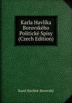 Karla Havlka Borovskho Politick Spisy (Czech Edition)