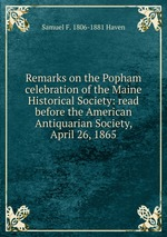Remarks on the Popham celebration of the Maine Historical Society: read before the American Antiquarian Society, April 26, 1865
