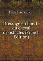 Dressage en libert du cheval d`obstacles (French Edition)