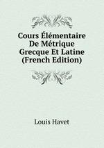 Cours lmentaire De Mtrique Grecque Et Latine (French Edition)