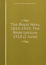 The Royal Navy, 1815-1915: The Rede Lecture 1918 (1 June)