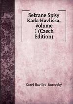 Sebrane Spisy Karla Havlicka, Volume 1 (Czech Edition)