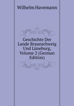 Geschichte Der Lande Braunschweig Und Lneburg, Volume 2 (German Edition)
