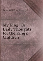 My King: Or, Daily Thoughts for the King`s Children