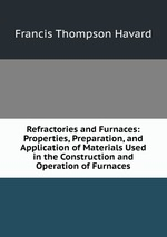 Refractories and Furnaces: Properties, Preparation, and Application of Materials Used in the Construction and Operation of Furnaces