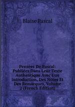 Penses De Pascal: Publies Dans Leur Texte Authentique Avec Une Introduction, Des Notes Et Des Remarques, Volume 2 (French Edition)