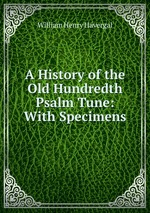 A History of the Old Hundredth Psalm Tune: With Specimens