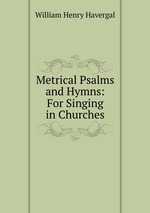 Metrical Psalms and Hymns: For Singing in Churches
