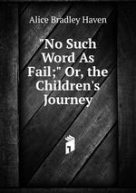 """""""No Such Word As Fail;"""" Or, the Children`s Journey"""