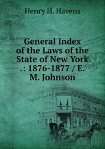 General Index of the Laws of the State of New York .: 1876-1877 / E.M. Johnson