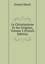 Le Christianisme Et Ses Origines, Volume 2 (French Edition)