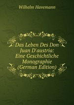 Das Leben Des Don Juan D`austria: Eine Geschichtliche Monographie (German Edition)