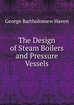 The Design of Steam Boilers and Pressure Vessels