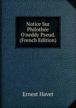 Notice Sur Philothe O`neddy Pseud. (French Edition)