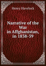 Narrative of the War in Affghanistan, in 1838-39
