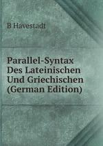 Parallel-Syntax Des Lateinischen Und Griechischen (German Edition)